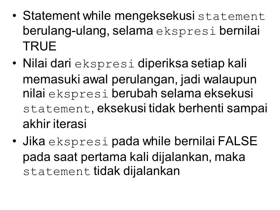 Statement while mengeksekusi statement berulang-ulang, selama ekspresi bernilai TRUE Nilai dari ekspresi diperiksa setiap kali memasuki awal perulanga