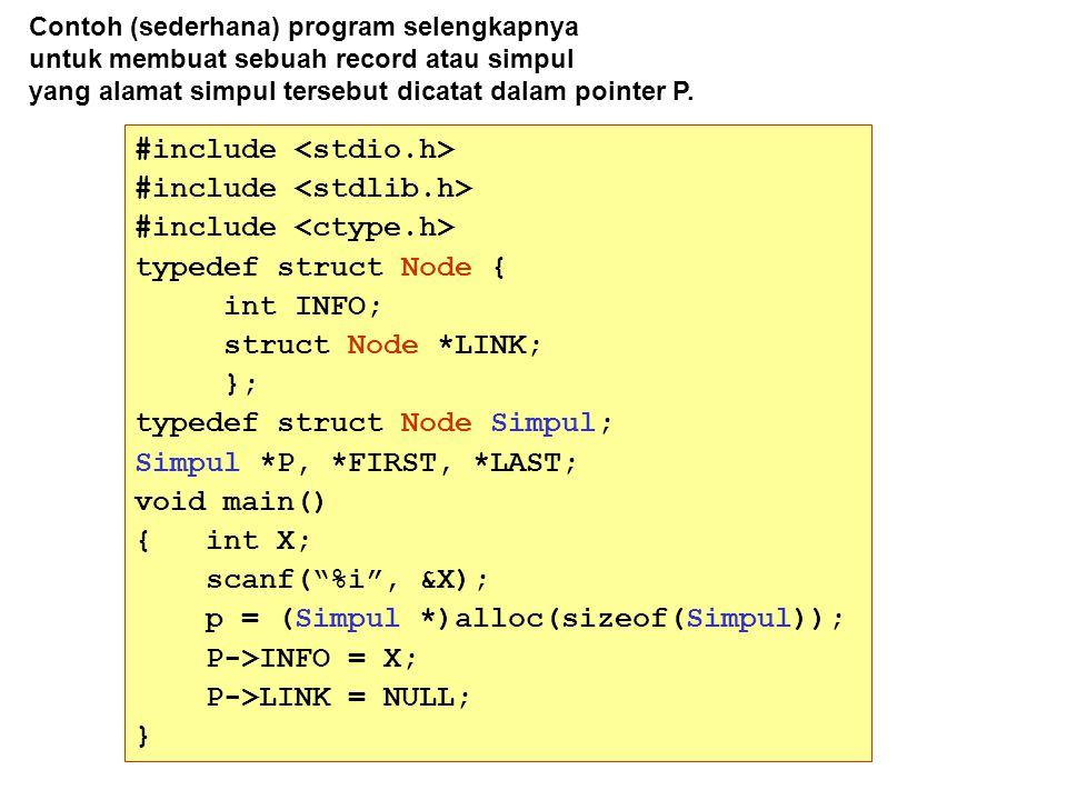 Contoh (sederhana) program selengkapnya untuk membuat sebuah record atau simpul yang alamat simpul tersebut dicatat dalam pointer P. #include typedef