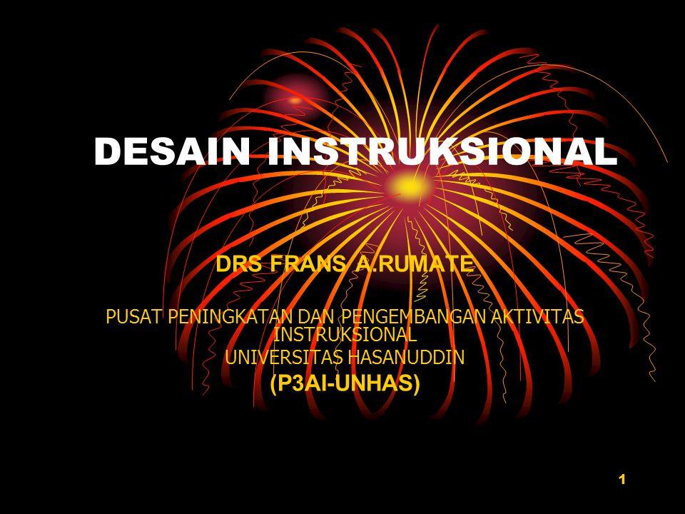 1 DESAIN INSTRUKSIONAL DRS FRANS A.RUMATE PUSAT PENINGKATAN DAN PENGEMBANGAN AKTIVITAS INSTRUKSIONAL UNIVERSITAS HASANUDDIN (P3AI-UNHAS)