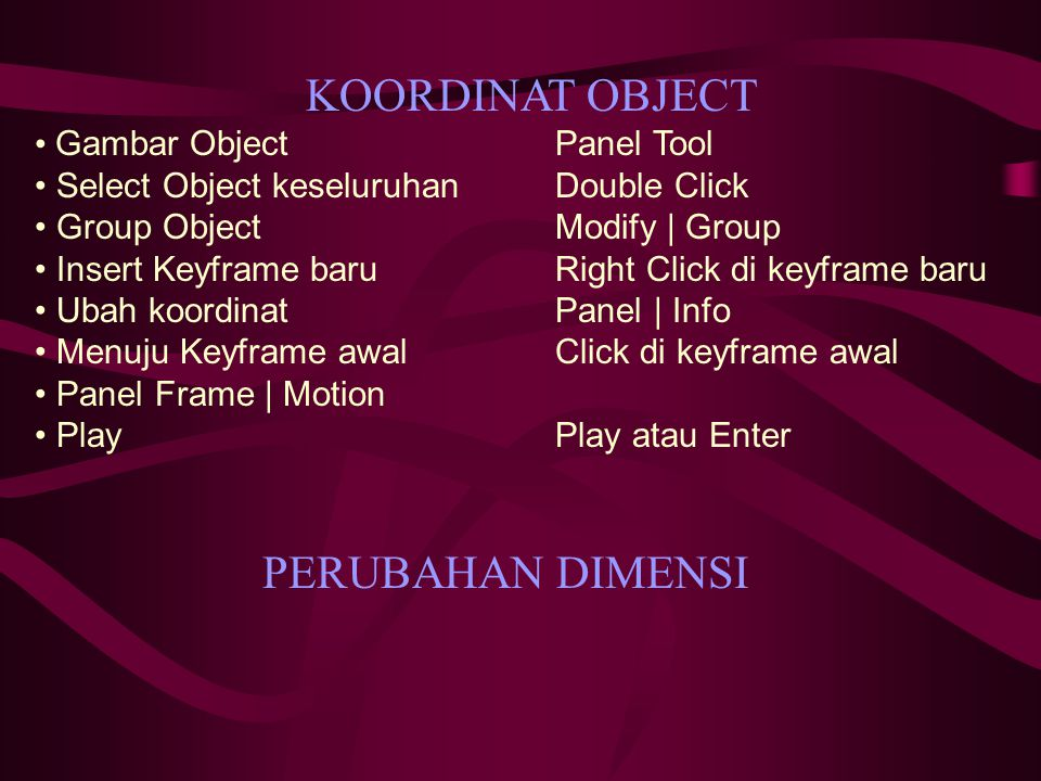 KOORDINAT OBJECT Gambar ObjectPanel Tool Select Object keseluruhan Double Click Group ObjectModify | Group Insert Keyframe baruRight Click di keyframe