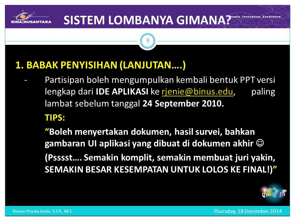 SISTEM LOMBANYA GIMANA? Thursday, 18 December 2014 Renan Prasta Jenie, S.T.P., M.T. 9 1. BABAK PENYISIHAN (LANJUTAN….) -Partisipan boleh mengumpulkan