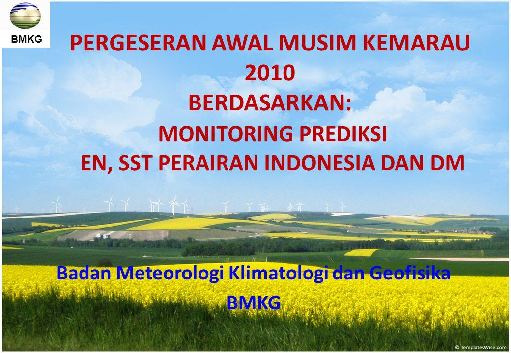 BMKG PERGESERAN AWAL MUSIM KEMARAU 2010 BERDASARKAN: MONITORING PREDIKSI EN, SST PERAIRAN INDONESIA DAN DM Badan Meteorologi Klimatologi dan Geofisika