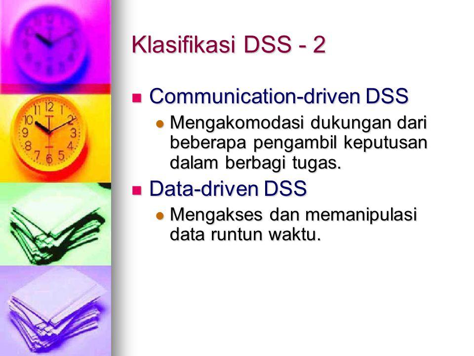 Klasifikasi DSS - 2 Communication-driven DSS Communication-driven DSS Mengakomodasi dukungan dari beberapa pengambil keputusan dalam berbagi tugas.