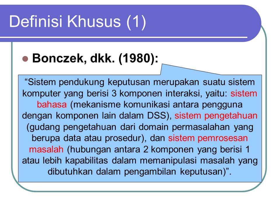 """Definisi Khusus (1) Bonczek, dkk. (1980): """"Sistem pendukung keputusan merupakan suatu sistem komputer yang berisi 3 komponen interaksi, yaitu: sistem"""