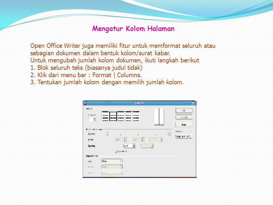 Open Office Writer juga memiliki fitur untuk memformat seluruh atau sebagian dokumen dalam bentuk kolom/surat kabar.