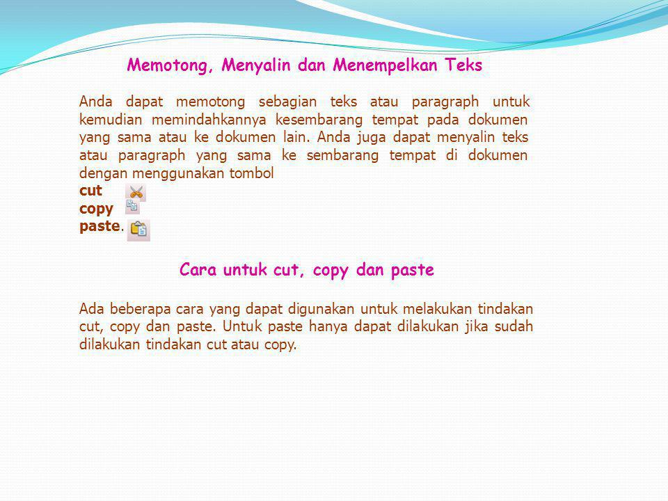 Berikut adalah beberapa cara untuk melakukan tindakan cut, copy dan paste.