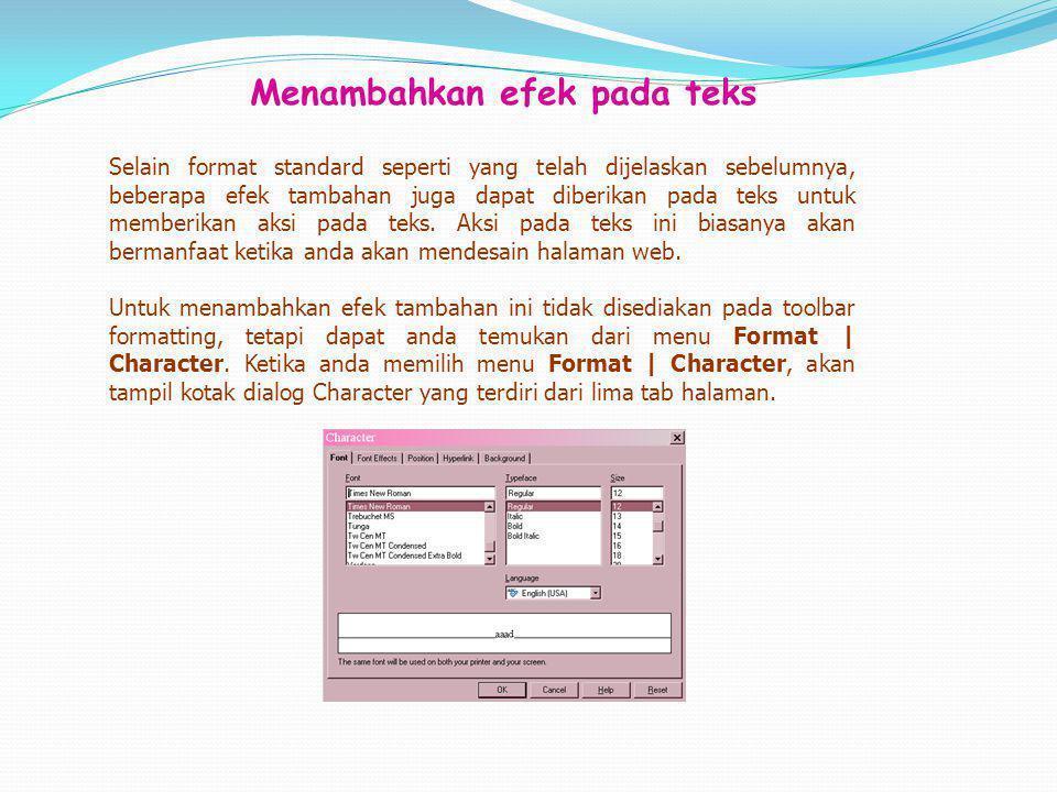 Untuk format warna pada dasar fontBackground Untuk mendesain halaman web, memberikan atribut identitas dari URL, nama dan target file Hyperlink Untuk format posisi, spasi dan rotasi dari fontPosition Untuk format efek tambahan dari font.