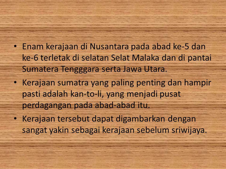 Enam kerajaan di Nusantara pada abad ke-5 dan ke-6 terletak di selatan Selat Malaka dan di pantai Sumatera Tengggara serta Jawa Utara.