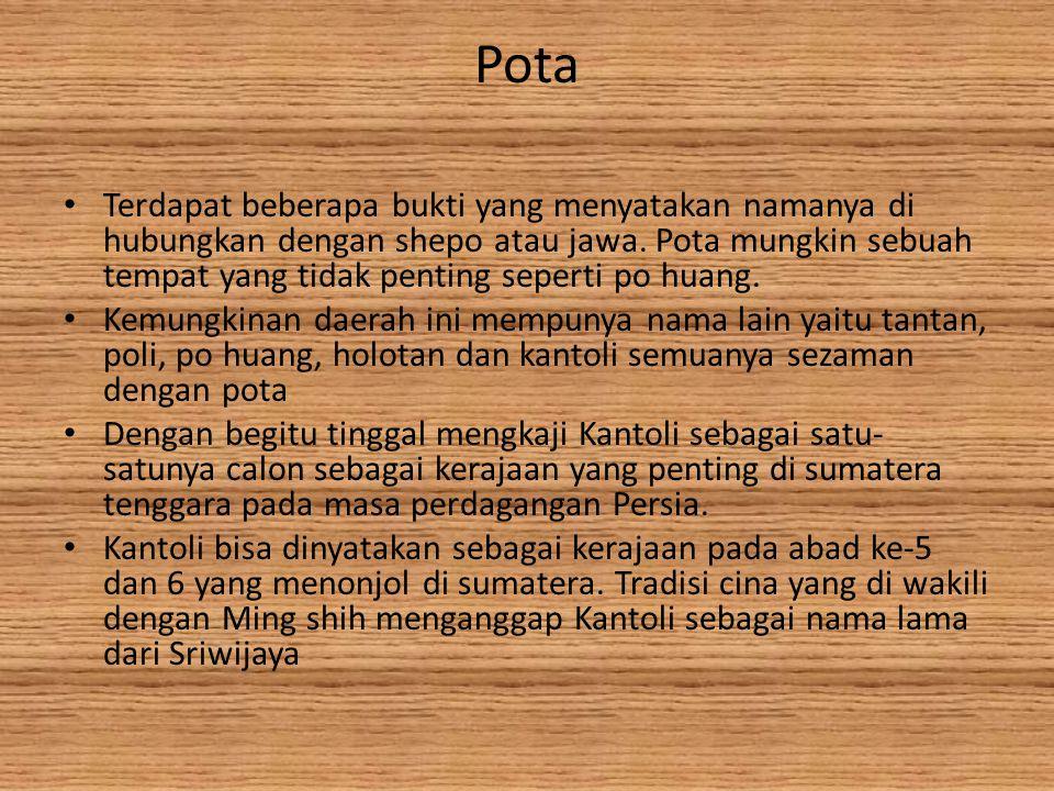 Pota Terdapat beberapa bukti yang menyatakan namanya di hubungkan dengan shepo atau jawa.
