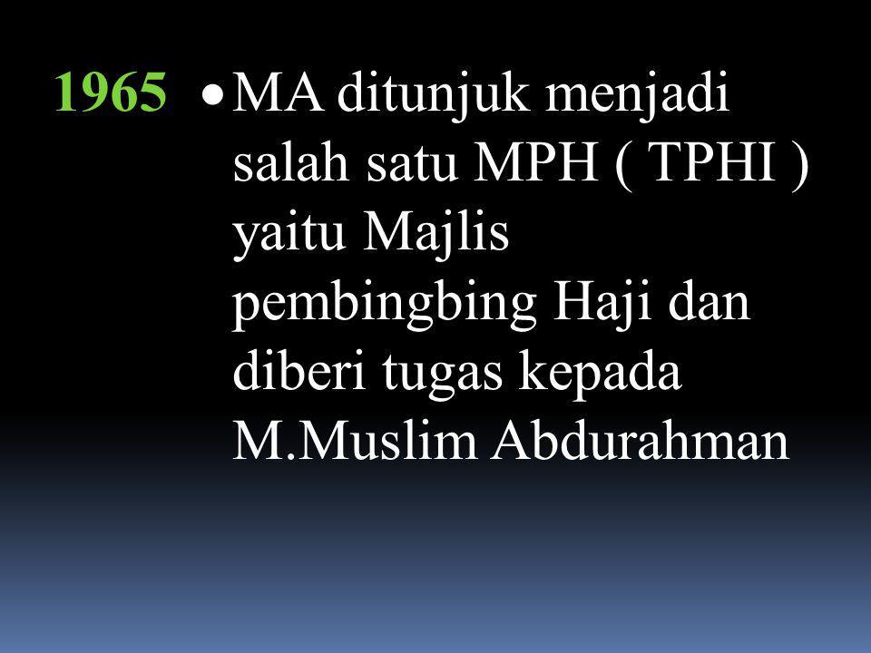 1963  Ketua Umum PB MA Menunaikan Ibadah Haji, yang kemudian di undang oleh Rabithah untuk mengikuti Kongres Islam se- Dunia PB.MA sebagai Perwakilan dari Indonesia  Membuka Perwakilan MA utk Arab Saudi  Bergabungnya Madrasah Ll Banaat yang ada di Jeddah dengan MA