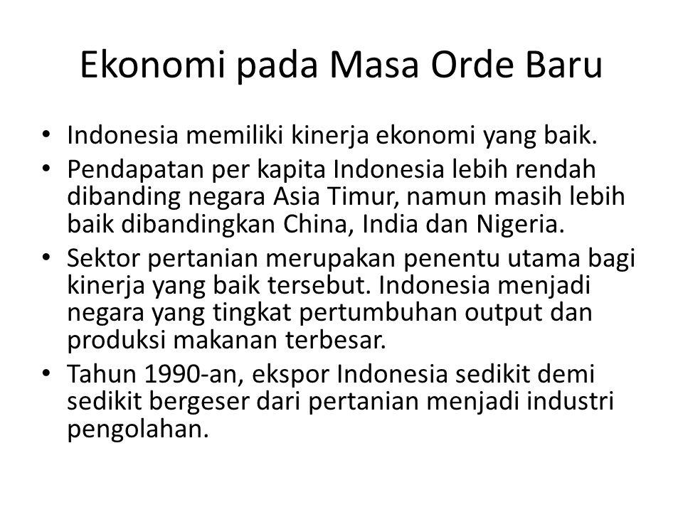 Ekonomi pada Masa Orde Baru Indonesia memiliki kinerja ekonomi yang baik.