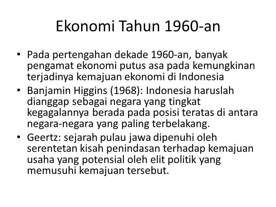Ekonomi Tahun 1960-an Gunnar Myrdal (1969): Dari pengalaman tahun 1966, tampaknya hanya terdapat sedikit peluang bagi Indonesia untuk mengalami pertumbuhan ekonomi yang cepat.