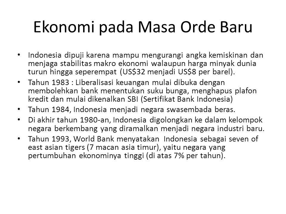 Ekonomi pada Masa Orde Baru Indonesia dipuji karena mampu mengurangi angka kemiskinan dan menjaga stabilitas makro ekonomi walaupun harga minyak dunia turun hingga seperempat (US$32 menjadi US$8 per barel).
