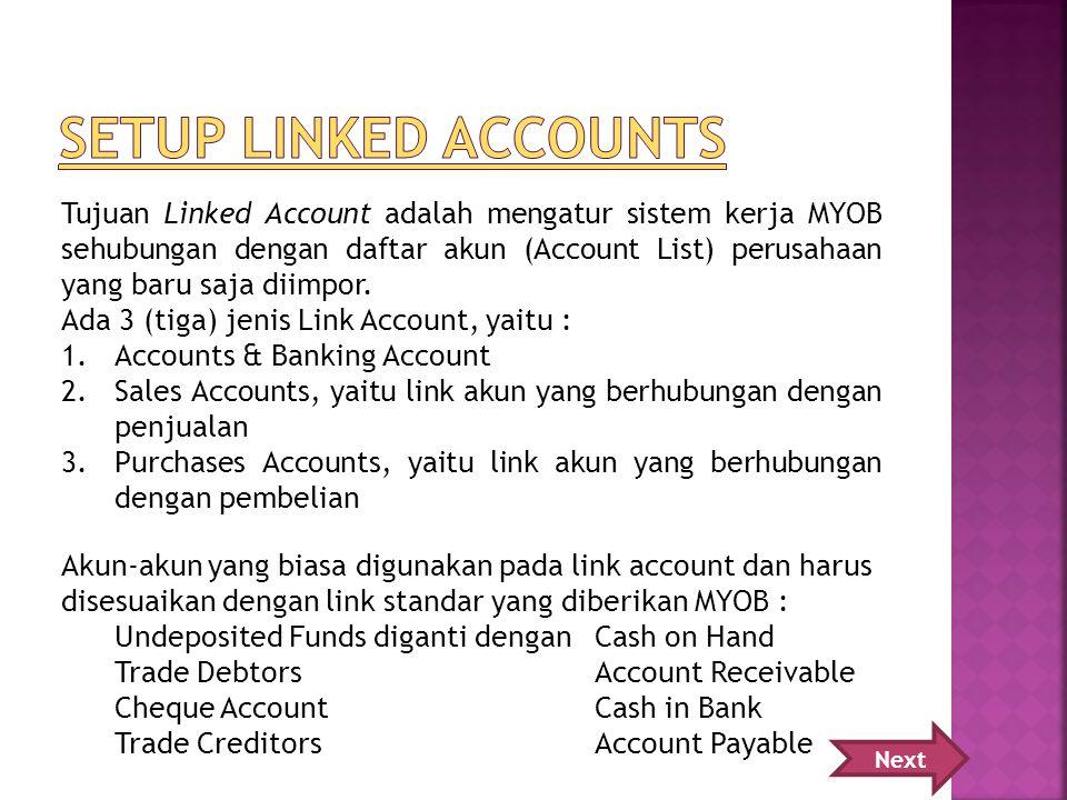 Tujuan Linked Account adalah mengatur sistem kerja MYOB sehubungan dengan daftar akun (Account List) perusahaan yang baru saja diimpor.