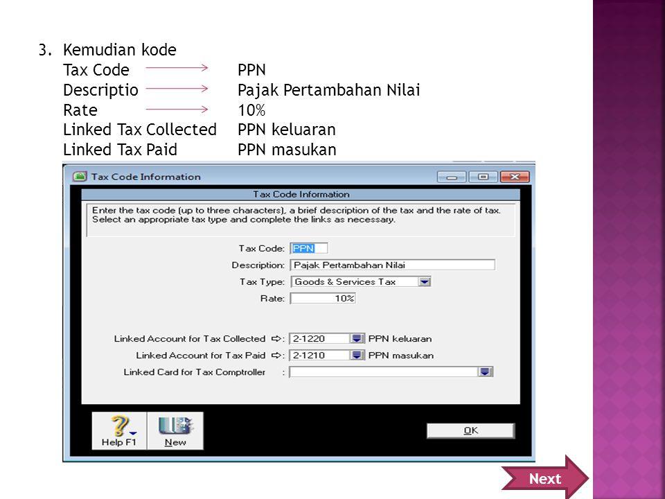 3.Kemudian kode Tax CodePPN Descriptio Pajak Pertambahan Nilai Rate10% Linked Tax CollectedPPN keluaran Linked Tax PaidPPN masukan Next
