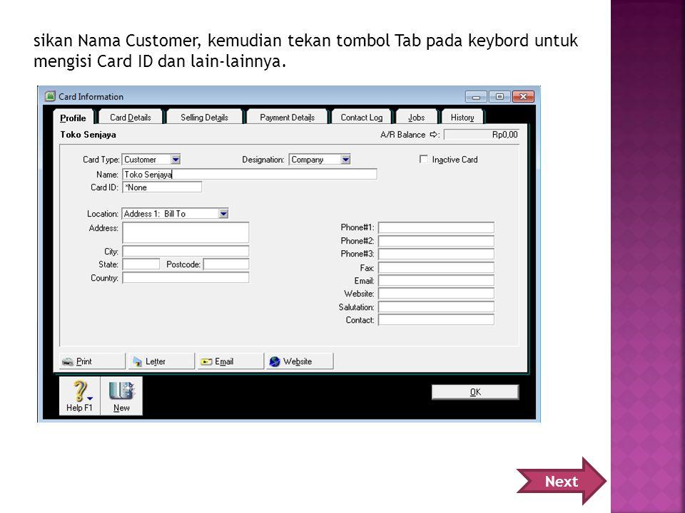 sikan Nama Customer, kemudian tekan tombol Tab pada keybord untuk mengisi Card ID dan lain-lainnya.