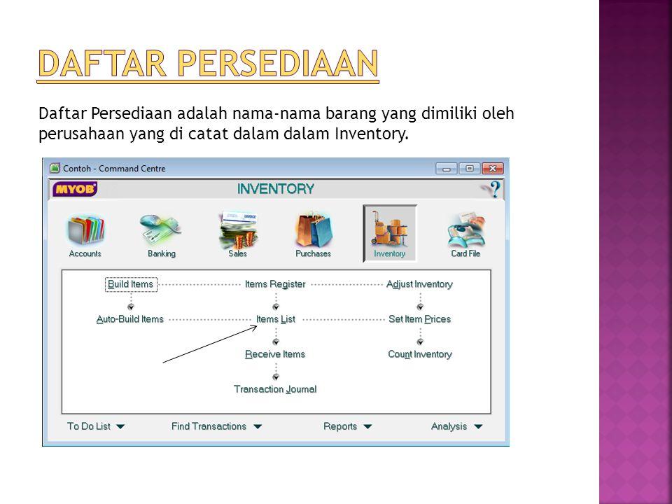 Daftar Persediaan adalah nama-nama barang yang dimiliki oleh perusahaan yang di catat dalam dalam Inventory.