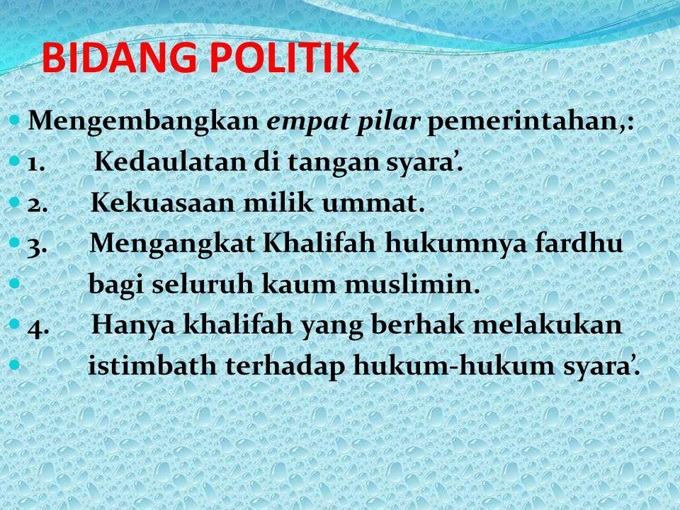 BIDANG POLITIK Mengembangkan empat pilar pemerintahan,: 1. Kedaulatan di tangan syara'. 2. Kekuasaan milik ummat. 3. Mengangkat Khalifah hukumnya fard