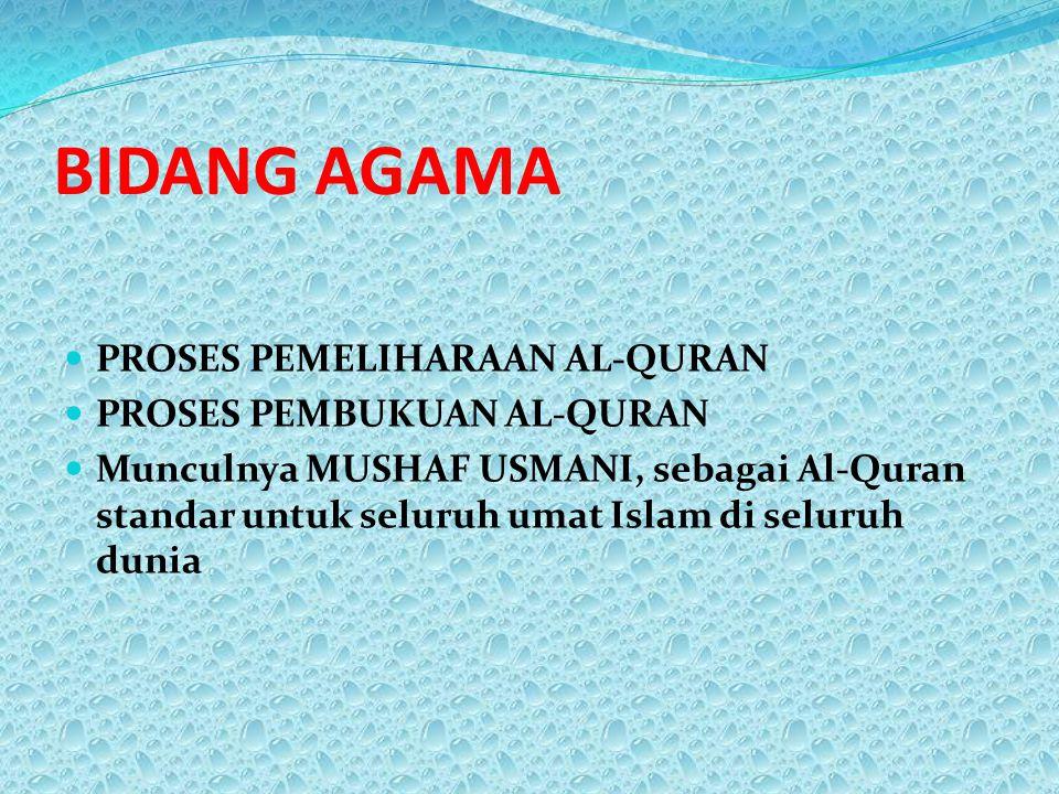 BIDANG AGAMA PROSES PEMELIHARAAN AL-QURAN PROSES PEMBUKUAN AL-QURAN Munculnya MUSHAF USMANI, sebagai Al-Quran standar untuk seluruh umat Islam di seluruh dunia