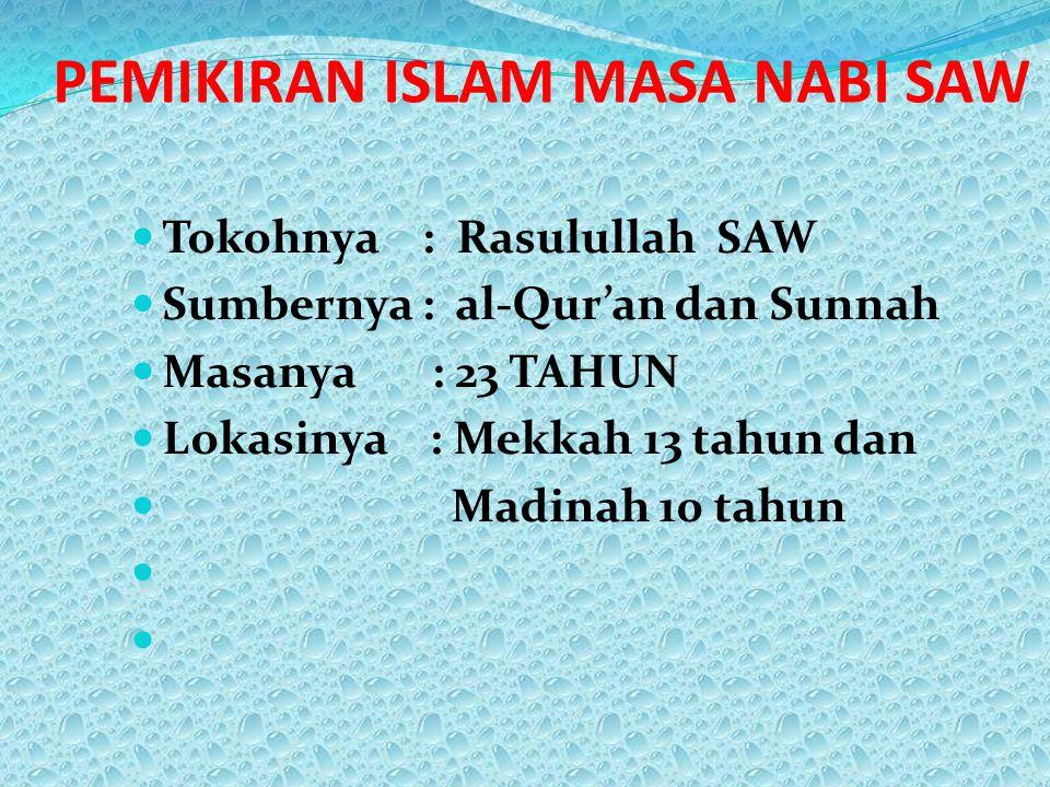 PEMIKIRAN ISLAM MASA NABI SAW Tokohnya : Rasulullah SAW Sumbernya : al-Qur'an dan Sunnah Masanya : 23 TAHUN Lokasinya : Mekkah 13 tahun dan Madinah 10 tahun