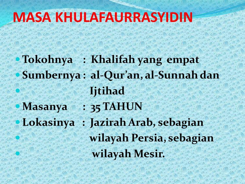 MASA KHULAFAURRASYIDIN Tokohnya : Khalifah yang empat Sumbernya : al-Qur'an, al-Sunnah dan Ijtihad Masanya : 35 TAHUN Lokasinya : Jazirah Arab, sebagi