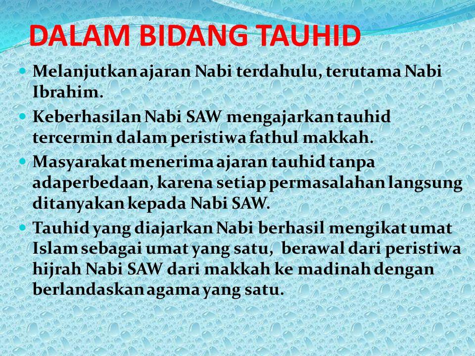 DALAM BIDANG TAUHID Melanjutkan ajaran Nabi terdahulu, terutama Nabi Ibrahim.