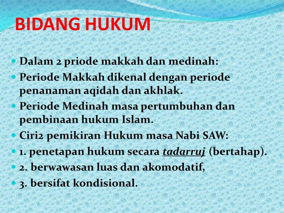 BIDANG HUKUM Dalam 2 priode makkah dan medinah: Periode Makkah dikenal dengan periode penanaman aqidah dan akhlak. Periode Medinah masa pertumbuhan da