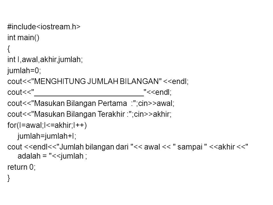 #include int main() { int I,awal,akhir,jumlah; jumlah=0; cout<<