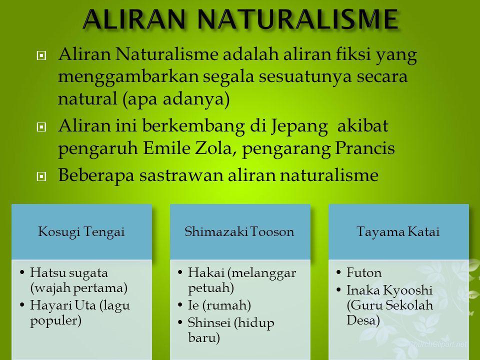  Aliran Naturalisme adalah aliran fiksi yang menggambarkan segala sesuatunya secara natural (apa adanya)  Aliran ini berkembang di Jepang akibat pen