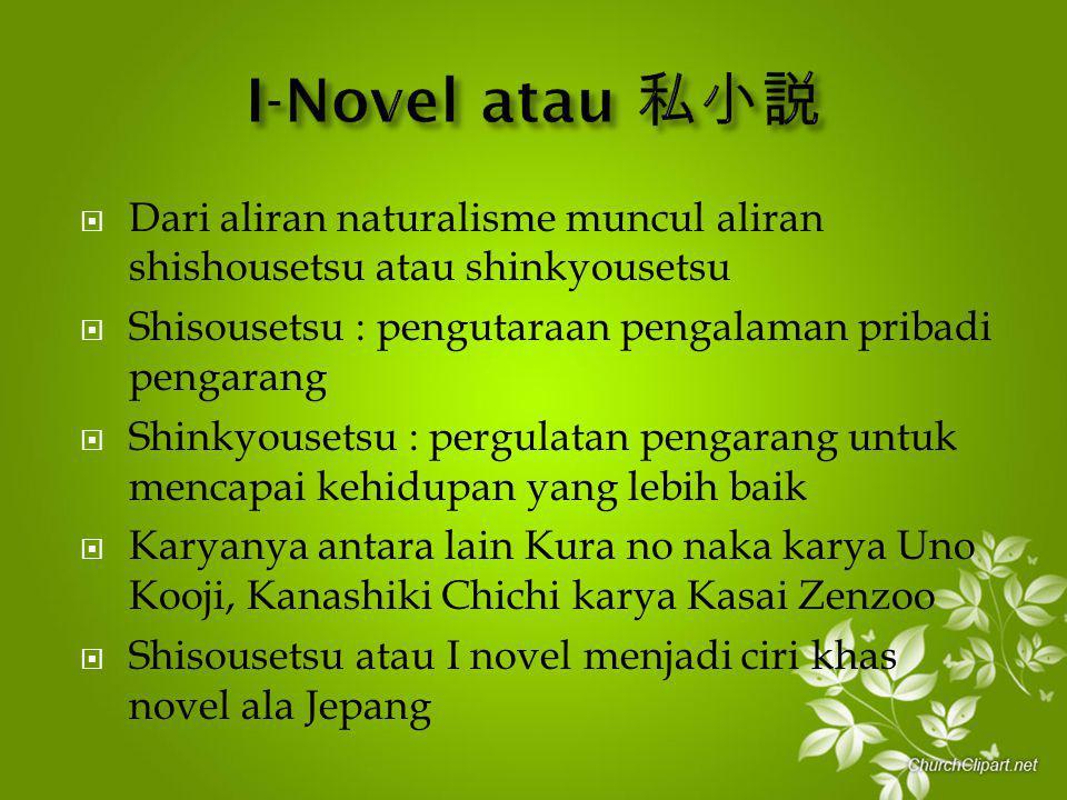  Dari aliran naturalisme muncul aliran shishousetsu atau shinkyousetsu  Shisousetsu : pengutaraan pengalaman pribadi pengarang  Shinkyousetsu : per