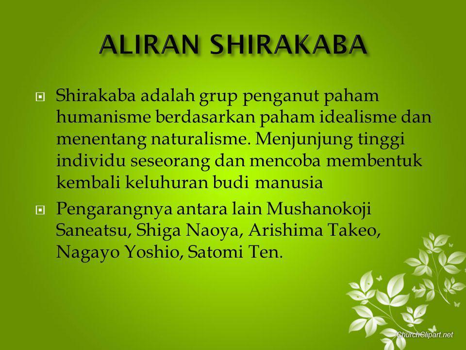  Shirakaba adalah grup penganut paham humanisme berdasarkan paham idealisme dan menentang naturalisme. Menjunjung tinggi individu seseorang dan menco