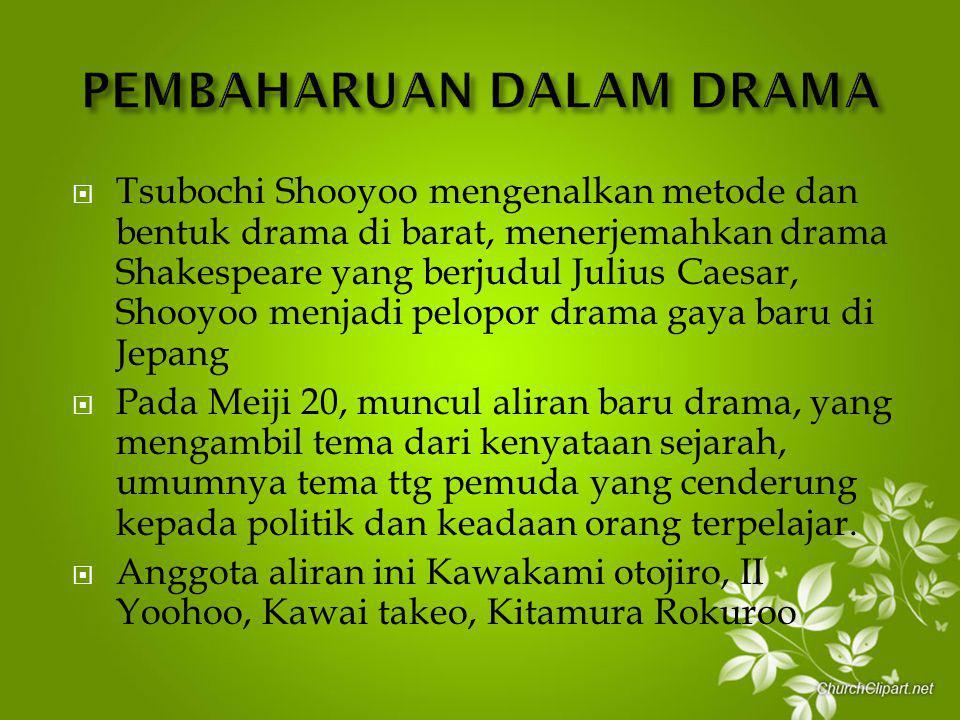  Tsubochi Shooyoo mengenalkan metode dan bentuk drama di barat, menerjemahkan drama Shakespeare yang berjudul Julius Caesar, Shooyoo menjadi pelopor
