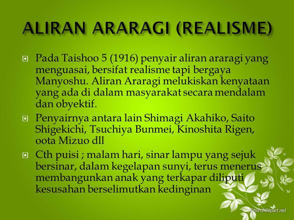  Pada Taishoo 5 (1916) penyair aliran araragi yang menguasai, bersifat realisme tapi bergaya Manyoshu. Aliran Araragi melukiskan kenyataan yang ada d