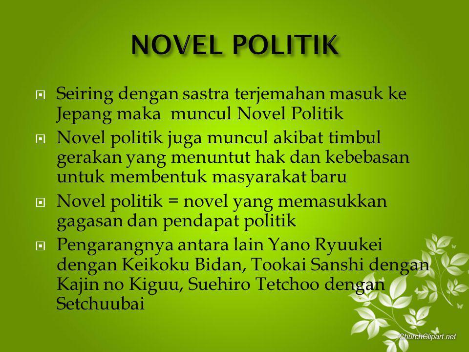  Seiring dengan sastra terjemahan masuk ke Jepang maka muncul Novel Politik  Novel politik juga muncul akibat timbul gerakan yang menuntut hak dan k