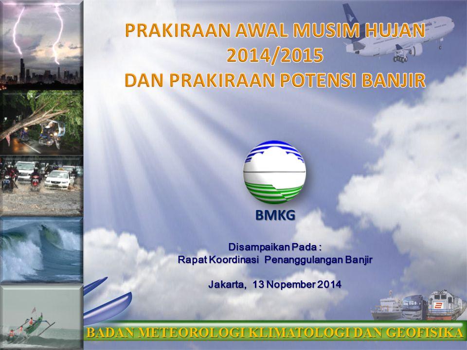 Disampaikan Pada : Rapat Koordinasi Penanggulangan Banjir Jakarta, 13 Nopember 2014 BADAN METEOROLOGI KLIMATOLOGI DAN GEOFISIKA BMKG