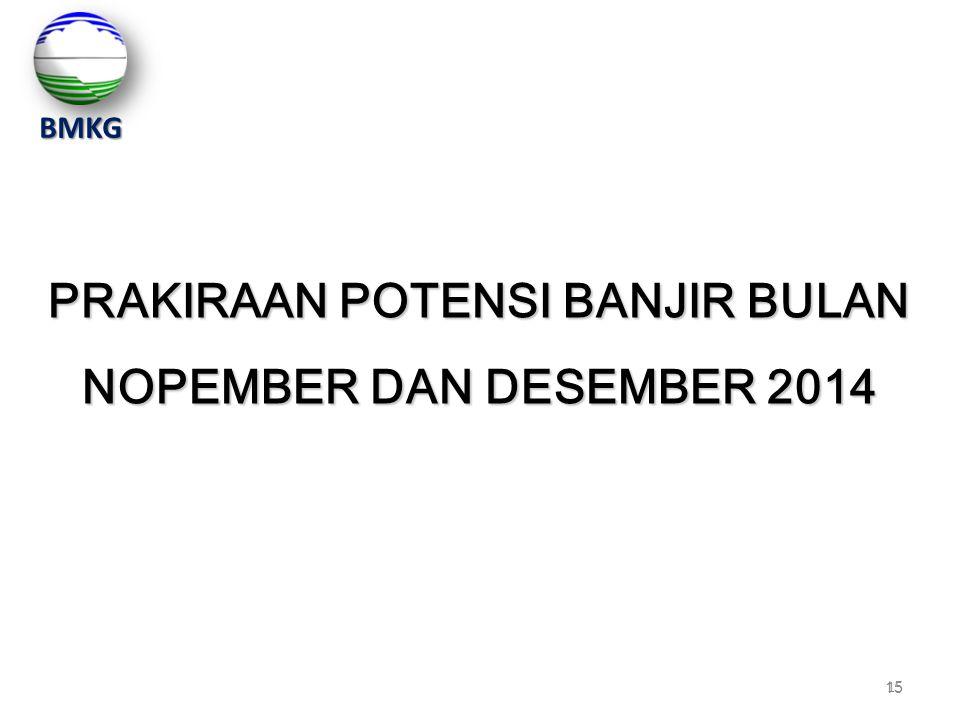 15 PRAKIRAAN POTENSI BANJIR BULAN NOPEMBER DAN DESEMBER 2014 BMKG