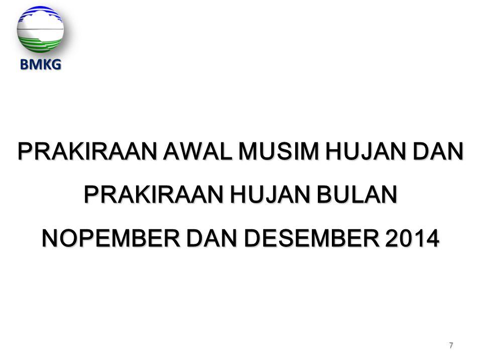 7 7 PRAKIRAAN AWAL MUSIM HUJAN DAN PRAKIRAAN HUJAN BULAN NOPEMBER DAN DESEMBER 2014 BMKG
