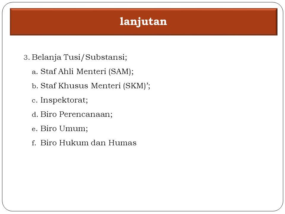 3.Belanja Tusi/Substansi; a. Staf Ahli Menteri (SAM); b.