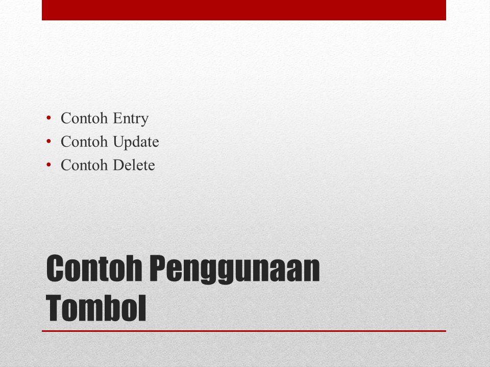 Contoh Penggunaan Tombol Contoh Entry Contoh Update Contoh Delete