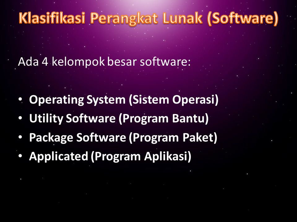 Ada 4 kelompok besar software: Operating System (Sistem Operasi) Utility Software (Program Bantu) Package Software (Program Paket) Applicated (Program Aplikasi)
