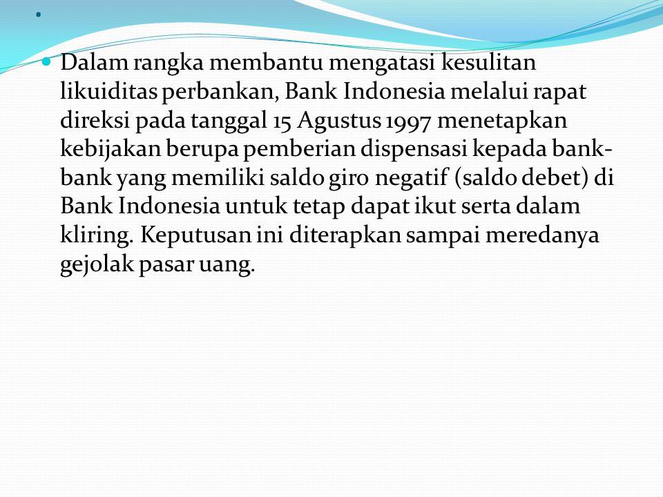 II. Kebijakan Awal Mengatasi Kesulitan Likuiditas Perbankan Juli 1997 hingga Januari 1998 1. Mengatasi Kesulitan Likuiditas Bank Menghadapi kesulitan
