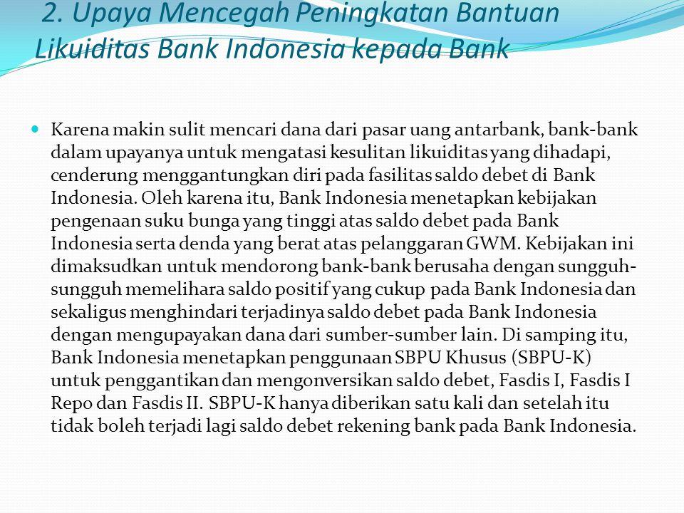 . Dalam rangka membantu mengatasi kesulitan likuiditas perbankan, Bank Indonesia melalui rapat direksi pada tanggal 15 Agustus 1997 menetapkan kebijak