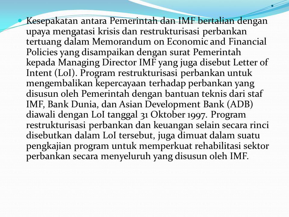 3. Kesepakatan Pemerintah Repubik Indonesia dengan IMF untuk Mengatasi Krisis Perbankan Pemerintah telah melakukan berbagai langkah penanggulangan. Na