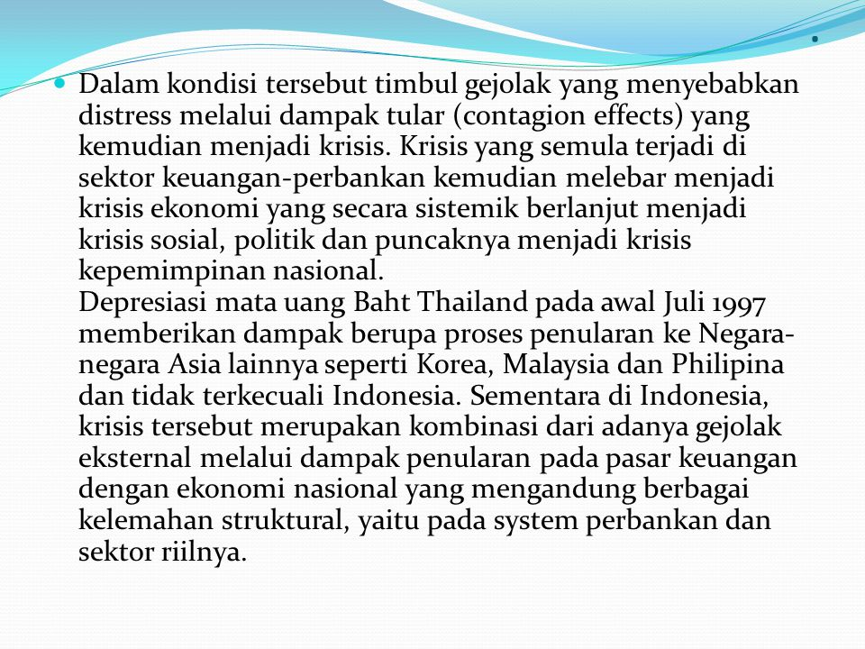 Pengantar 1. Bermula dari Krisis Moneter Apabila dilihat dari dari proses terjadinya, maka krisis moneter di Indonesia diawali oleh suatu euphoria, ad