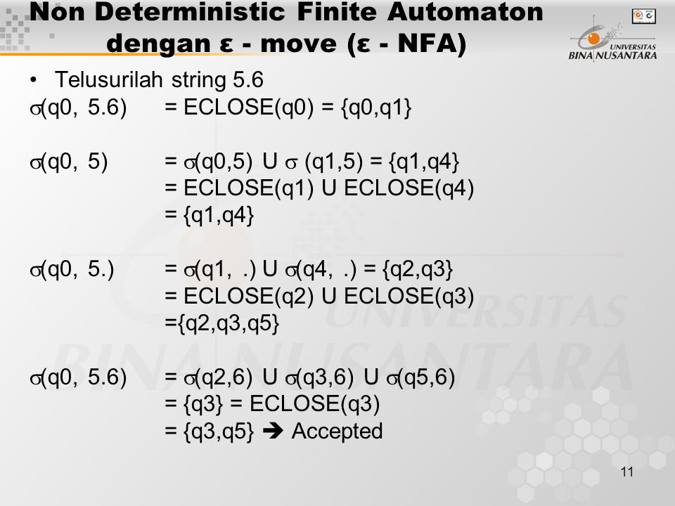 11 Non Deterministic Finite Automaton dengan ε - move (ε - NFA) Telusurilah string 5.6  (q0, 5.6)= ECLOSE(q0) = {q0,q1}  (q0, 5)=  (q0,5) U  (q1,5