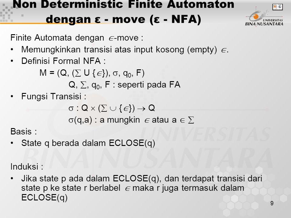 9 Non Deterministic Finite Automaton dengan ε - move (ε - NFA) Finite Automata dengan  -move : Memungkinkan transisi atas input kosong (empty) . Def
