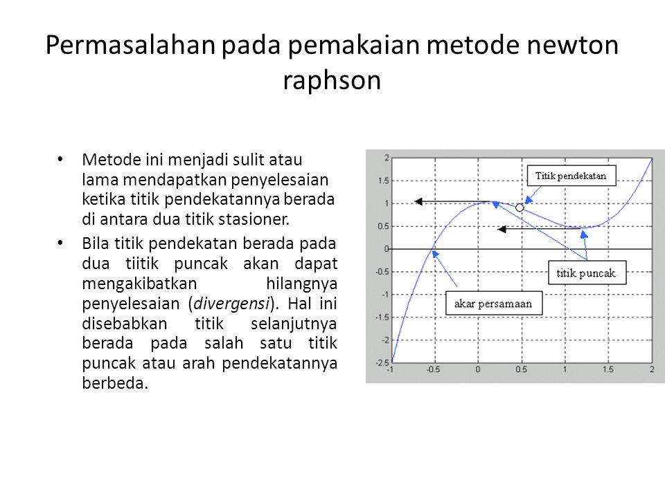 Permasalahan pada pemakaian metode newton raphson Metode ini menjadi sulit atau lama mendapatkan penyelesaian ketika titik pendekatannya berada di ant