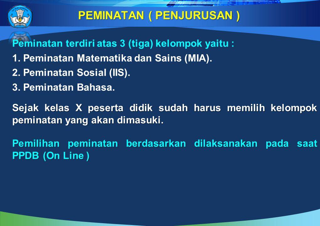 Peminatan terdiri atas 3 (tiga) kelompok yaitu : 1. Peminatan Matematika dan Sains (MIA). 2. Peminatan Sosial (IIS). 3. Peminatan Bahasa. PEMINATAN (