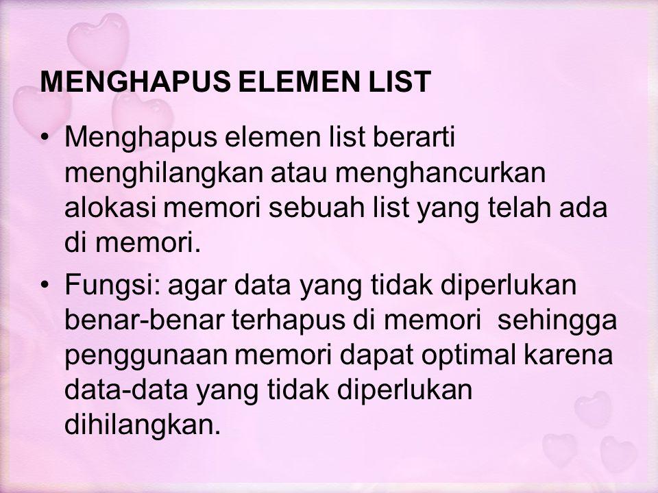 MENGHAPUS ELEMEN LIST Menghapus elemen list berarti menghilangkan atau menghancurkan alokasi memori sebuah list yang telah ada di memori. Fungsi: agar