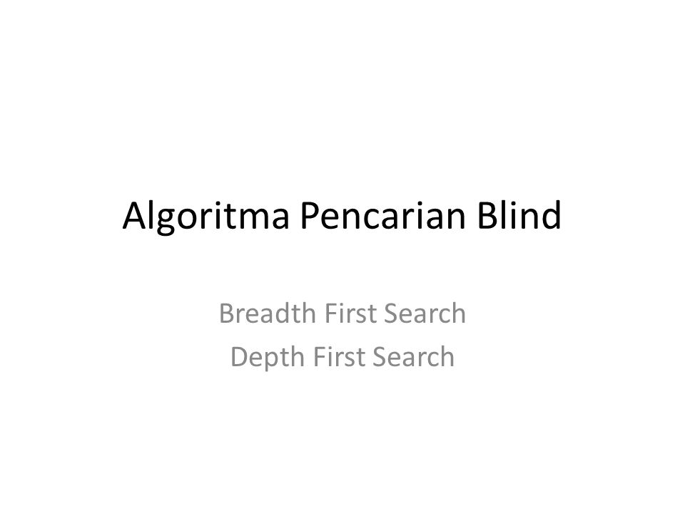 Algoritma Pencarian Blind Breadth First Search Depth First Search